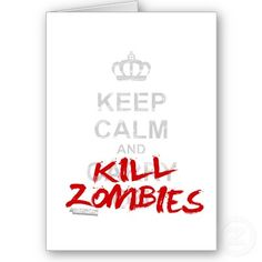 Keep Calm And Kill Zombies - Carry On Gamer Geek Greeting Card by CasuallyHardcore