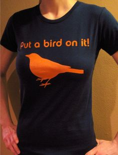 http://www.etsy.com/listing/67943163/put-a-bird-on-it-portlandia-womens-lt?utm_source=googleproduct_medium=syndication_campaign=GPS