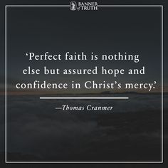 Assured hope and confidence in Christ's mercy. Psalms, Scripture Quotes, Bible Verses, Hope Qoutes, Thomas Cranmer, English Reformation, Reformed Theology, Mary I