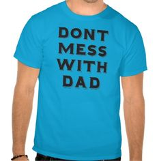 Don't mess with dad tshirts