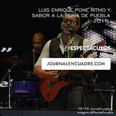Revista Encuadre » Luis Enrique pone ritmo y sabor a la Feria de Puebla 2016