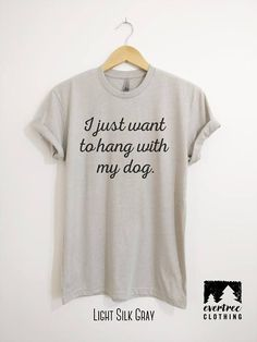 I Just Want To Hang With My Dog T-shirt Ladies Unisex