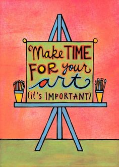 Make time for your art. It's important.