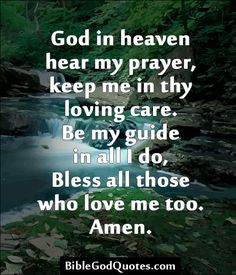 ✞ ✟ BibleGodQuotes.com ✟ ✞  God in heaven hear my prayer, keep me in thy loving care. Be my guide in all I do, Bless all those who love me too. Amen.