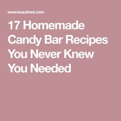 17 Homemade Candy Bar Recipes You Never Knew You Needed