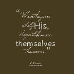 """Reading this quote someplace was what led me to read my first C.S. Lewis book.  My heart said, """"Yes,"""""""