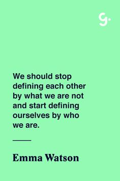 """GIRLBOSS QUOTE: """"We should stop defining each other by what we are not and start defining ourselves by who we are."""" - Emma Watson"""