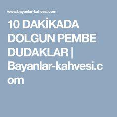 10 DAKİKADA DOLGUN PEMBE DUDAKLAR | Bayanlar-kahvesi.com