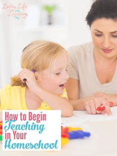 How to Begin Teaching in Your Homeschool - Things to think about.