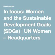 In focus: Women and the Sustainable Development Goals (SDGs) | UN Women – Headquarters