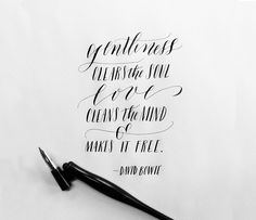 Gentleness clears the soul, love cleans the mind and makes it free - David Bowie. Lettering by Molly Jacques