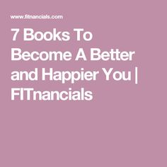 7 Books To Become A Better and Happier You | FITnancials