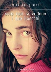 Solo non si vedono i due liocorni - Amabile Giusti http://dld.bz/eQAby #romanzo #narrativa #recensione