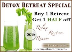 Are you Ready for a Detox? Buy 1 Detox Retreat at Tree of Life Center US - and Get 1 HALF off!