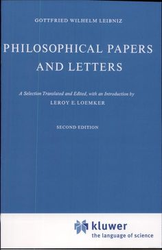 Philosophical papers and letters: a selection-   By Gottfried Wilhelm Freiherr von Leibniz