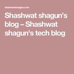 Shashwat shagun's blog – Shashwat shagun's tech blog