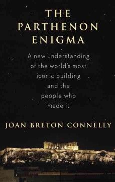 The Parthenon enigma by Joan Breton Connelly.  Click the cover image to check out or request the non-fiction kindle.