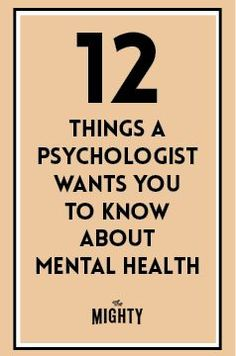 12 Things a Psychologist Wants You to Know About Mental Health