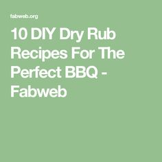 10 DIY Dry Rub Recipes For The Perfect BBQ - Fabweb