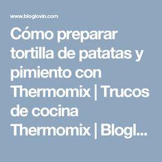 Cómo preparar tortilla de patatas y pimiento con Thermomix | Trucos de cocina Thermomix | Bloglovin'