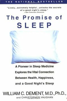 The Promise of Sleep: A Pioneer in Sleep Medicine Explores the Vital Connection Between Health, Happiness, and a Good Night's Sleep by William C. Dement, http://www.amazon.com/dp/0440509017/ref=cm_sw_r_pi_dp_LWxjsb1PFZ0FH