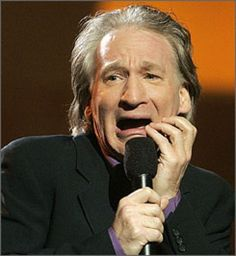 Bill Maher..this man must have a huge black, empty hole in his heart.  I am praying for him.