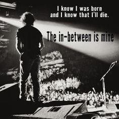 I know I was born, and I know that I'll die. The in-between is mine.