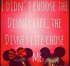 I didn't choose the Disney Life, The Disney Life chose me