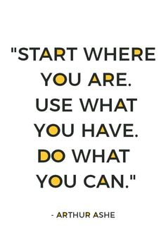Just get started right where you are, as you are. You know enough, you are enough and you have enough. Here are 19 quotes that motivate you to start.