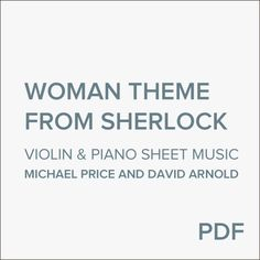 Official Sherlock solo violin & piano sheet music by David Arnold & Michael Price. 'Woman Theme' is from Sherlock Season 2 'A Scandal in Belgravia'.