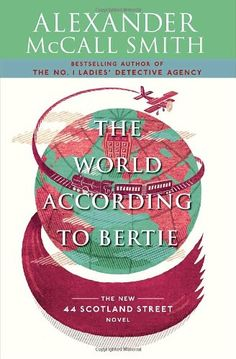 Bestseller Books Online The World According to Bertie: A 44 Scotland Street Novel (4) Alexander McCall Smith $10.95  - http://www.ebooknetworking.net/books_detail-0307387062.html