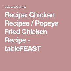 Recipe: Chicken Recipes / Popeye Fried Chicken Recipe - tableFEAST