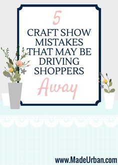 5 Craft Show Mistakes that may be Driving Shoppers Away - avoid these when selling handmade at your next craft fair | Made Urban