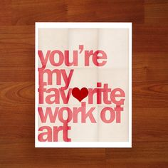 You're My Favorite Work of Art - 8 x 10 Typographic Art Print $30