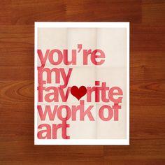 You're My Favorite Work of Art - 8 x 10 Typographic Art Print $30