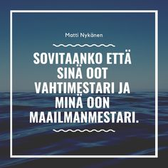 Matti Nykänen Quotes Boho Beautiful, Cheer Me Up, Finland, Thoughts, Sayings, Words, Quotes, Book, Travel