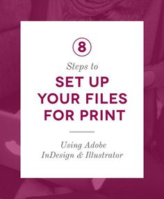 Learn how to make your printer happy with these 8 simple steps to set up your files for print using Adobe InDesign and Illustrator.