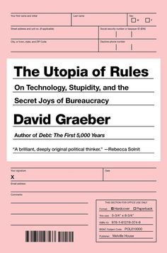"""Read """"The Utopia of Rules On Technology, Stupidity, and the Secret Joys of Bureaucracy"""" by David Graeber available from Rakuten Kobo. From the author of the international bestseller Debt: The First Years comes a revelatory account of the way bureau. Creative Book Covers, Best Book Covers, Cover Books, Book Cover Design, Book Design, Good Books, Books To Read, Illustrator, David"""