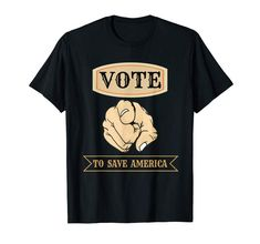 Vote To Save America 2020 Election Republican Democrat Gift T-Shirt: Clothing Wedding After Party, Wedding Shirts, Political Quotes, Best Deals Online, Casual Wedding, Couple Shirts, Shirt Price, Presidential Election, Branded T Shirts