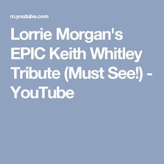 Lorrie Morgan's EPIC Keith Whitley Tribute (Must See!) - YouTube