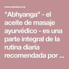 """""""Abhyanga"""" - el aceite de masaje ayurvédico - es una parte integral de la rutina diaria recomendada por este sistema de curación para la salud general y el bienestar."""