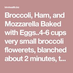 Broccoli, Ham, and Mozzarella Baked with Eggs..4-6 cups very small ...