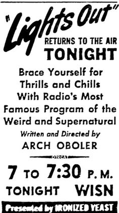 Lights Out Radio Program - Extremely popular show, devoted mostly to horror & the supernatural. It aired from January, 1934 to Summer of The series eventually made the transition to television. 1940s Music, Radios, Vintage Horror, Vintage Ads, Vintage Movies, Vintage Stuff, Old Time Radio, Popular Shows, Magazine Ads