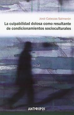 La culpabilidad dolosa como resultante de condicionamientos socioculturales / Jordi Cabezas Salmerón. - 2014