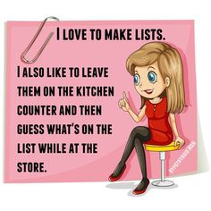 I Love To Make Lists Then Leave Them In The Table While I Shop funny quotes quote jokes lol funny quotes humor quotes that make you laugh