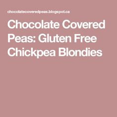 Chocolate Covered Peas: Gluten Free Chickpea Blondies