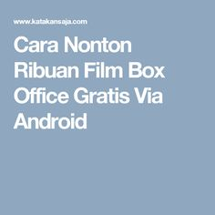 Cara Nonton Ribuan Film Box Office Gratis Via Android