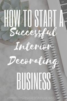 Learn All That You Need To Know To Start A Successful Interior Decorating  Business