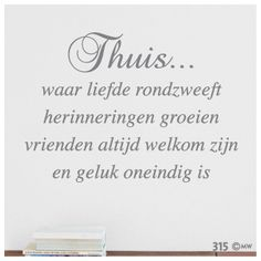 Interieursticker-Thuis waar liefde rondzweeft-315 Great Quotes, Inspirational Quotes, Dutch Quotes, Happy Thoughts, Mood Boards, Sentences, Feel Good, Real Life, Texts