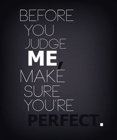 Before you judge and talk about me (and my child), make sure you and your children are 100% perfect!